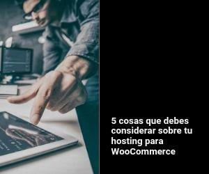 5 cosas que debes considerar sobre tu hosting para WooCommerce