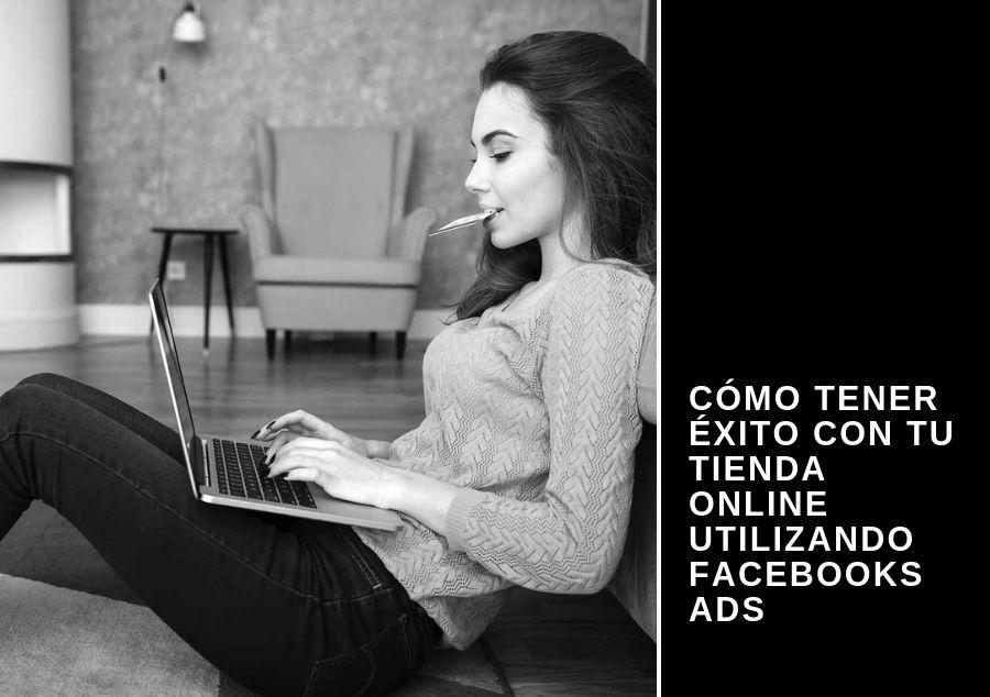 tienda online utilizando Facebooks Ads - Cómo tener éxito con tu tienda online utilizando Facebooks Ads